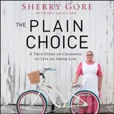 The Plain Choice: A True Story of Choosing to Live an Amish Life - Unabridged edition Audiobook [Download]