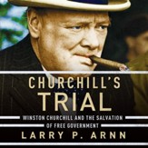 Churchill's Trial: Winston Churchill and the Salvation of Free Government - Unabridged edition Audiobook [Download]
