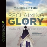 Reclaiming Glory: Revitalizing Dying Churches - Unabridged edition Audiobook [Download]
