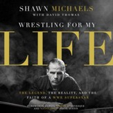Wrestling for My Life: The Legend, the Reality, and the Faith of a WWE Superstar - Unabridged edition Audiobook [Download]