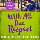 With All Due Respect: 40 Days to a More Fulfilling Relationship with Your Teens and Tweens Audiobook [Download]