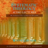 Systematic Theology: Audio Lectures: An Introduction to Biblical Doctrine Audiobook [Download]