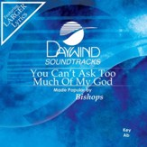 You Can't Ask Too Much Of My God [Music Download]