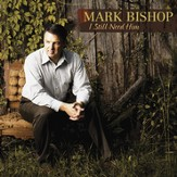 I Still Need Him (Made Popular by Mark Bishop) (Performance Track) [Music Download]