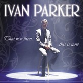 That Was Then, This Is Now (Made Popular by Ivan Parker) (Performance Track) [Music Download]