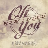 Oh How I Need You [Music Download]