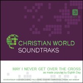 May I Never Get Over the Cross [Music Download]