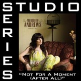 Not For A Moment [After All] (Medium Key Performance Track Without Background Vocals) [Music Download]