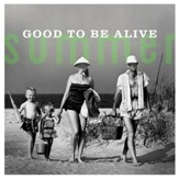 Summer: Good To Be Alive [Music Download]