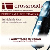 I Won't Trade My Crown (Made Popular by Down East Boys) [Performance Track] [Music Download]