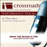 What The Blood Is For (Performance Track Original with Background Vocals in C#-Eb) [Music Download]
