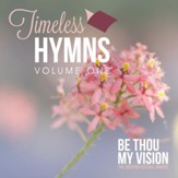 Timeless Hymns, Vol. 1: Be Thou My Vision [Music Download]