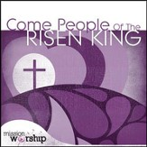 Come People of the Risen King [Music Download]