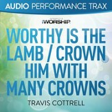 Worthy is the Lamb / Crown Him with Many Crowns [Audio Performance Trax] [Music Download]