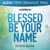 Blessed Be Your Name (Audio Performance Trax) [Music Download]