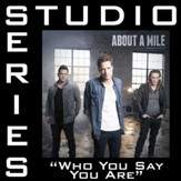 Who You Say You Are (Studio Series Performance Track) [Music Download]
