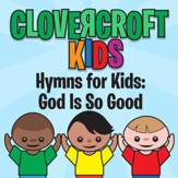 Hymns for Kids: God Is So Good [Music Download]
