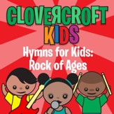 Hymns for Kids: Rock of Ages [Music Download]