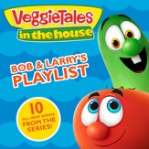 VeggieTales In The House: Bob & Larry's Playlist [Music Download]