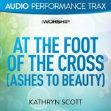 At the Foot of the Cross (Ashes to Beauty) (Original Key with Background Vocals) [Music Download]