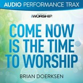 Come Now Is the Time to Worship (Original Key without Background Vocals) [Music Download]