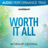 Worth It All (Performance Trax) [Music Download]