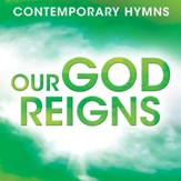 Our God Reigns (Contemporary Hymns: Our God Reigns Version) [Music Download]