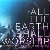 All The Earth Shall Worship: Live from the Vineyard Global Family [Music Download]
