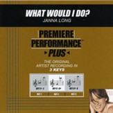 What Would I Do? (Key-C-Db-Premiere Performance Plus) [Music Download]