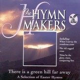 The Hymn Makers There Is A Green Hill Far Away A Selection Of Easter Hymns [Music Download]