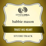 Trust His Heart (High Key-Studio Track w/o Background Vocals) [Music Download]