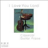 I Love You Lord/Classical Guitar Praise [Music Download]