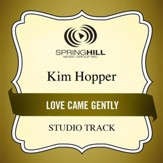 Love Came Gently (Medium Key Performance Track With Background Vocals) [Music Download]