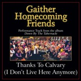 Thanks to Calvary (I Don't Live Here Anymore) [Low Key Performance Track With Background Vocals] [Music Download]