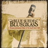 Blue Suede Bluegrass: A Bluegrass Instrumental Tribute to the King of Rock 'n' Roll [Music Download]