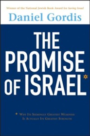 The Promise of Israel: Why Its Seemingly Greatest Weakness Is Actually Its Greatest Strength  -     By: Daniel Gordis