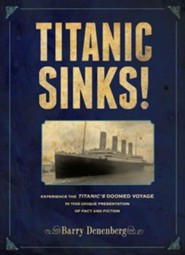 Titanic Sinks! Experience the Titanic's Doomed Voyage in This Unique Presentation of Fact and Fiction