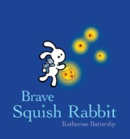Brave Squish Rabbit  -     By: Katherine Battersby
