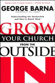 Grow Your Church from the Outside In, rev. ed: Understanding the Unchurched and How to Reach Them