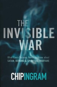 The Invisible War, updated and expanded: What Every Believer Needs to Know about Satan, Demons, and Spiritual Warfare