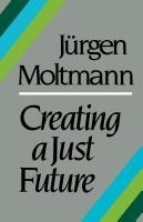 Creating a Just Future: The Politics of Peace and the Ethics of Creation in a Threatened World