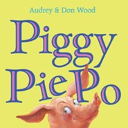 Piggy Pie Po  -     By: Audrey Wood