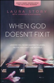 When God Doesn't Fix It: Lessons You Never Wanted to Learn, Truths You Can't Live Without - Slightly Imperfect