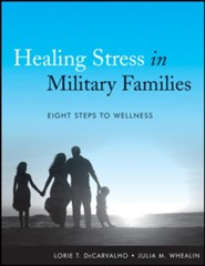 Healing Stress in Military Families: Eight Steps to Wellness