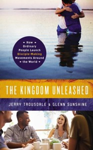 The Kingdom Unleashed: How Ordinary People Launch Disciple-Making Movements Around the World