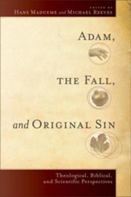 Adam, the Fall, and Original Sin: Theological, Biblical, and Scientific Perspectives - Slightly Imperfect