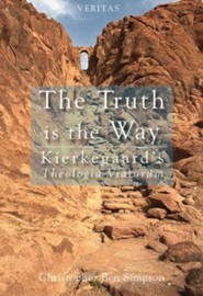 The Truth Is the Way: Kierkegaard's Theologia Viatorum  -     By: Christopher Ben Simpson