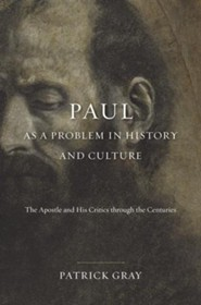 Paul as a Problem in History and Culture: The Apostle and His Critics through the Centuries