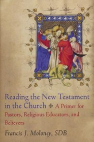 Reading the New Testament in the Church: A Primer for Pastors, Religious Educators, and Believers  -     By: Francis J. Moloney SDB