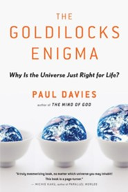 The Goldilocks Enigma: Why Our Universe is Just Right for Life